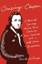 Chasing Chopin: A Musical Journey Across Three Centuries, Four Countries, and a Half-Dozen Revolutions