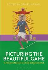 Picturing the Beautiful Game: A History of Soccer in Visual Culture and Art