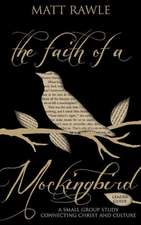 The Faith of a Mockingbird Leader Guide:  A Small Group Study Connecting Christ and Culture