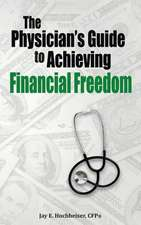The Physician's Guide to Achieving Financial Freedom