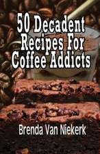 50 Decadent Recipes for Coffee Addicts