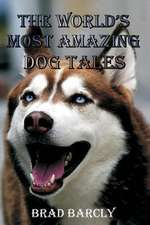 The World's Most Amazing Dog Tales