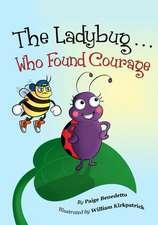 The Ladybug... Who Found Courage