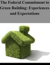 The Federal Commitment to Green Building