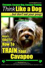 Cavapoo, Cavapoo Dog, Cavapoo Training Think Like a Dog But Don't Eat Your Poop! Cavapoo Breed Expert Training