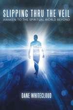 Slipping Thru the Veil:  Awaken to the Spiritual World Beyond