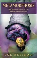 Metamorphosis:  One Woman's Journey to Find Serenity & Empowerment
