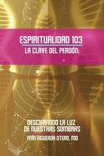 Espiritualidad 103 La Clave del Perdon