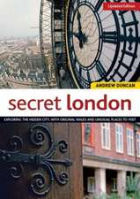 Secret London, Updated Edition:  Exploring the Hidden City, with Original Walks and Unusual Places to Visit