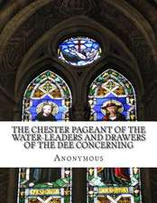 The Chester Pageant of the Water-Leaders and Drawers of the Dee Concerning
