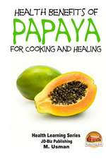 Health Benefits of Papaya - For Cooking and Healing