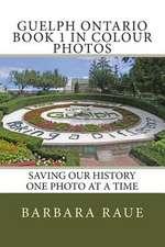 Guelph Ontario Book 1 in Colour Photos