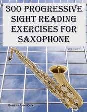 300 Progressive Sight Reading Exercises for Saxophone
