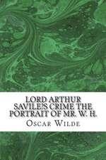 Lord Arthur Savile's Crime the Portrait of Mr. W. H.