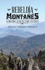Rebeldia Montanes:  La Molienda, La Voz del Cerro, Los Cortes