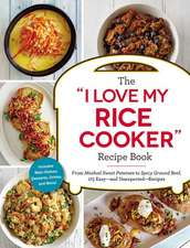 "The ""I Love My Rice Cooker"" Recipe Book: From Mashed Sweet Potatoes to Spicy Ground Beef, 175 Easy--And Unexpected--Recipes"