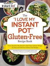 "The ""I Love My Instant Pot"" Gluten-Free Recipe Book"