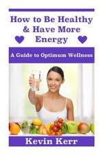 How to Be Healthy & Have More Energy