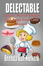 Delectable Sponge, Pound, Chiffon and Angel Food Cake Recipes