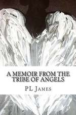 A Memoir from the Tribe of Angels
