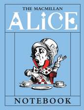 The MacMillan Alice Mad Hatter Notebook:  Alice's Adventure's in Wonderland and Through the Looking Glass