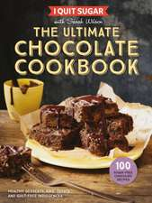 Wilson, S: I Quit Sugar The Ultimate Chocolate Cookbook