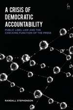 A Crisis of Democratic Accountability: Public Libel Law and the Checking Function of the Press