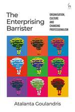 The Enterprising Barrister: Organisation, Culture and Changing Professionalism
