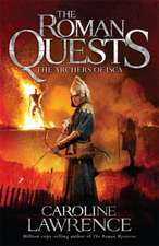 Lawrence, C: Roman Quests: The Archers of Isca