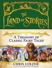 The Land of Stories: A Treasury of Classic Fairy Tales