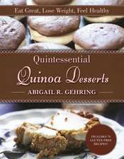 Quintessential Quinoa Desserts: Eat Great, Lose Weight, Feel Healthy