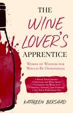 The Wine Lover's Apprentice: Words of Wisdom for Would-Be Oenophiles