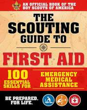 The Scouting Guide to Wilderness First Aid: An Official Boy Scouts of America Handbook