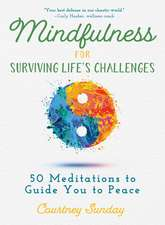 Mindfulness for Surviving Life's Challenges: 50 Meditations to Guide You from Pain to Peace
