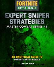 Expert Sniper Strategies: An Unofficial Guide to Fortnite Battle Royale