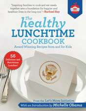 The Healthy Lunchtime Cookbook: 56 Winning Recipes from and for Kids
