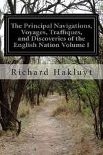 The Principal Navigations, Voyages, Traffiques, and Discoveries of the English Nation Volume I