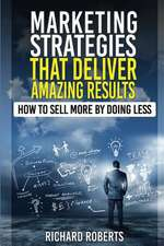Marketing Strategies That Deliver Amazing Results