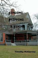 Finding, Flipping & Fixing