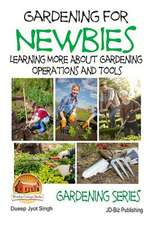 Gardening for Newbies - Learning More about Gardening Operations and Tools
