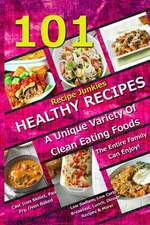 101 Healthy Recipes - A Unique Variety of Clean Eating Foods the Entire Family Can Enjoy!