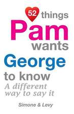 52 Things Pam Wants George to Know