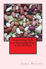 Fermenting Milk and Sprouting Beans in J.J.'s Kitchen
