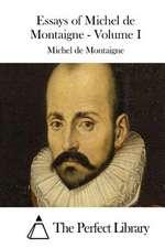 Essays of Michel de Montaigne - Volume I