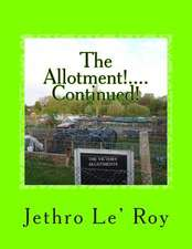 The Allotment!....Continued!