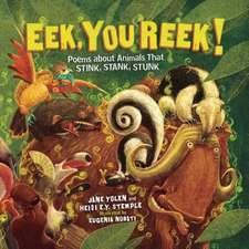 Eek, You Reek!: Poems about Animals That Stink, Stank, Stunk