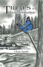 Trials to Transformation