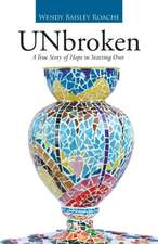 Unbroken:  A True Story of Hope in Starting Over