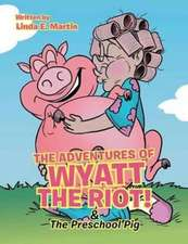 The Adventures of Wyatt the Riot! & the Preschool Pig