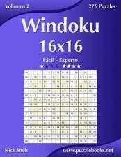 Windoku 16x16 - de Facil a Experto - Volumen 2 - 276 Puzzles